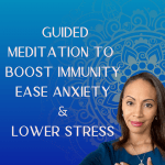 A Guided Meditation to boost immunity, reduce anxiety & protect you from PTSD in 2020